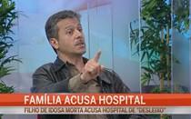 Família acusa hospital